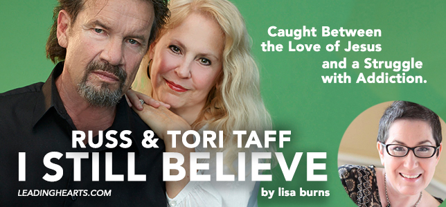 Caught Between the Love of Jesus and a Struggle with Addiction—RUSS & TORI TAFF: I Still Believe
